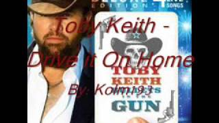 Toby Keith - Drive It On Home - Lyrics in description