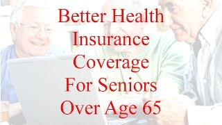 Gambar cover Better Health Insurance For Seniors Over Age 65 - Getting The Best Coverage and Rate