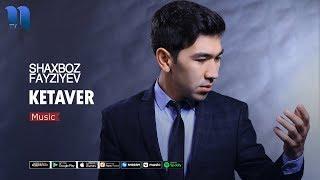Shaxboz Fayziyev - Ketaver | Шахбоз Файзиев - Кетавер (music version)
