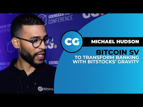 Michael Hudson Explains How Bitstocks Provides Holistic Banking Experience With Bitcoin SV