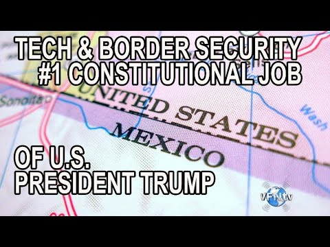 TECH & USA BORDER SECURITY Constitutional #1 JOB of U S  President Trump; Technology and Border Agen