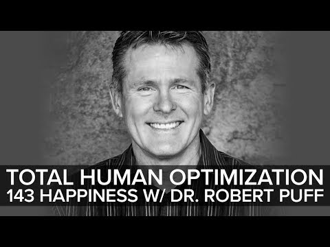 #143 Happiness w/ Dr. Robert Puff   Total Human Optimization Podcast