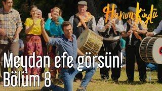 Hanım Köylü 8. Bölüm - Meydan Efe Görsün!