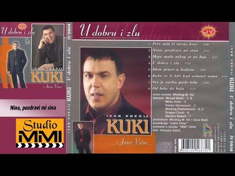 Ivan Kukolj Kuki I Juzni Vetar - Nina, Pozdravi Mi Sina (Audio 2004)
