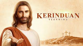 """Film Rohani """"KERINDUAN"""" Apakah Anda pernah melihat Tuhan Yesus yang sudah kembali? (Trailer)"""