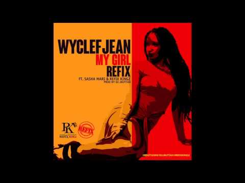 Wyclef Ft. Sasha Mari Ft. Refix Kingz My Girl