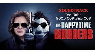 Happytime murders - Soundtrack (Ice Cube – GOOD COP BAD COP)