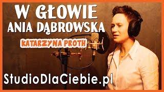 W Głowie - Ania Dąbrowska (cover by Katarzyna Proth) #1502