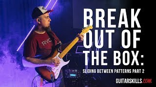 Breaking Out Of The Box - Sliding Between Patterns Part 2 | GuitarSkills.com
