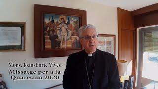 Missatge de Mons. Joan-Enric Vives per a la Quaresma 2020