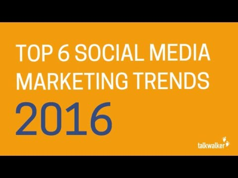 The Experts' View: Top 6 Social Media Marketing Trends for 2016