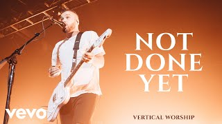 Download Vertical Worship - Not Done Yet Mp3 and Videos