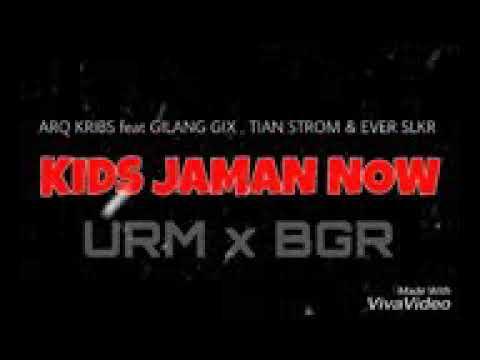 KIDS JAMAN NOW - ARQ KRIBS x GILANG GIX & EVER SLKR x TIAN STORM [BGR x URM] = DEMO =