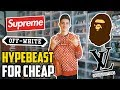 How to be a HYPEBEAST for CHEAP!