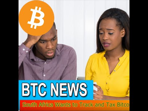 BTC News - South Africa Wants to Track and Tax Bitcoin Trading