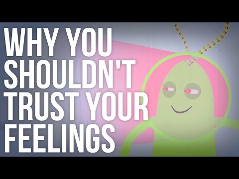 Why You Shouldn't Trust Your Feelings