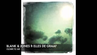 "Blank & Jones ft. Elles de Graaf ""Closer to me"" + Lyrics"