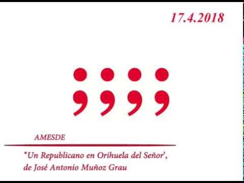 Ciclo AMESDE 'Un Republicano en Orihuela del Señor', de José Antonio Muñoz Grau