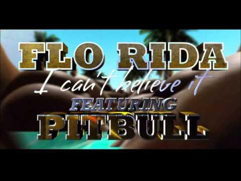 Can't Believe It ~ Flo Rida ft. Pitbull + Lyrics!!