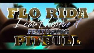 Can't Believe It ~ Flo Rida ft. Pitbull + Lyrics!!