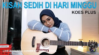 KISAH SEDIH DI HARI MINGGU - KOES PLUS COVER BY REGITA ECHA