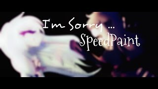 [Speedpaint]: I'm Sorry... (READ THE DESCRIPTION)