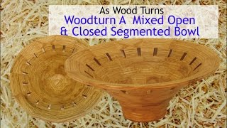 Woodturn A Mixed Open & Closed Segmented Bowl