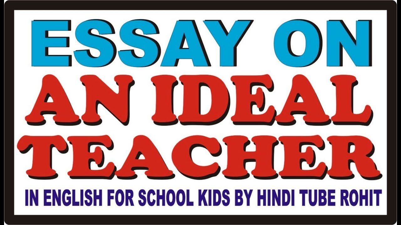 essay on an ideal teacher in english for school kids by hindi tube  essay on an ideal teacher in english for school kids by hindi tube rohit