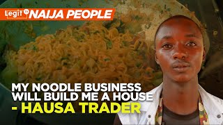 My noodle business will build me a house - Hausa trader | Legit TV
