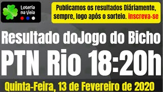 PTN rio resultado jogo do bicho 18 20 Hs 13 02 2020 quinta feira
