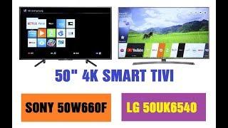 Nên mua Tivi Sony 50W660F hay LG 50UK6540 cùng giá 13tr và 50 inch