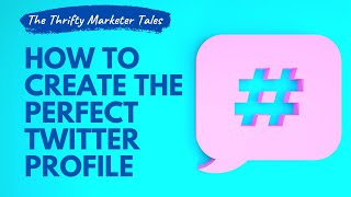 How To Create The Perfect Twitter Profile