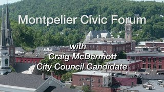 Montpelier Civic Forum: Craig McDermott, City Council  Candidate