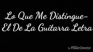 Lo Que Me Distingue Letra-El De La Guitarra