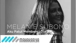 Download lagu MELANIE SUBONO - AKU PATUT MEMBENCI DIA