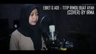 Download Titip Rindu Buat Ayah - Ebiet G Ade (Cover by Irma)