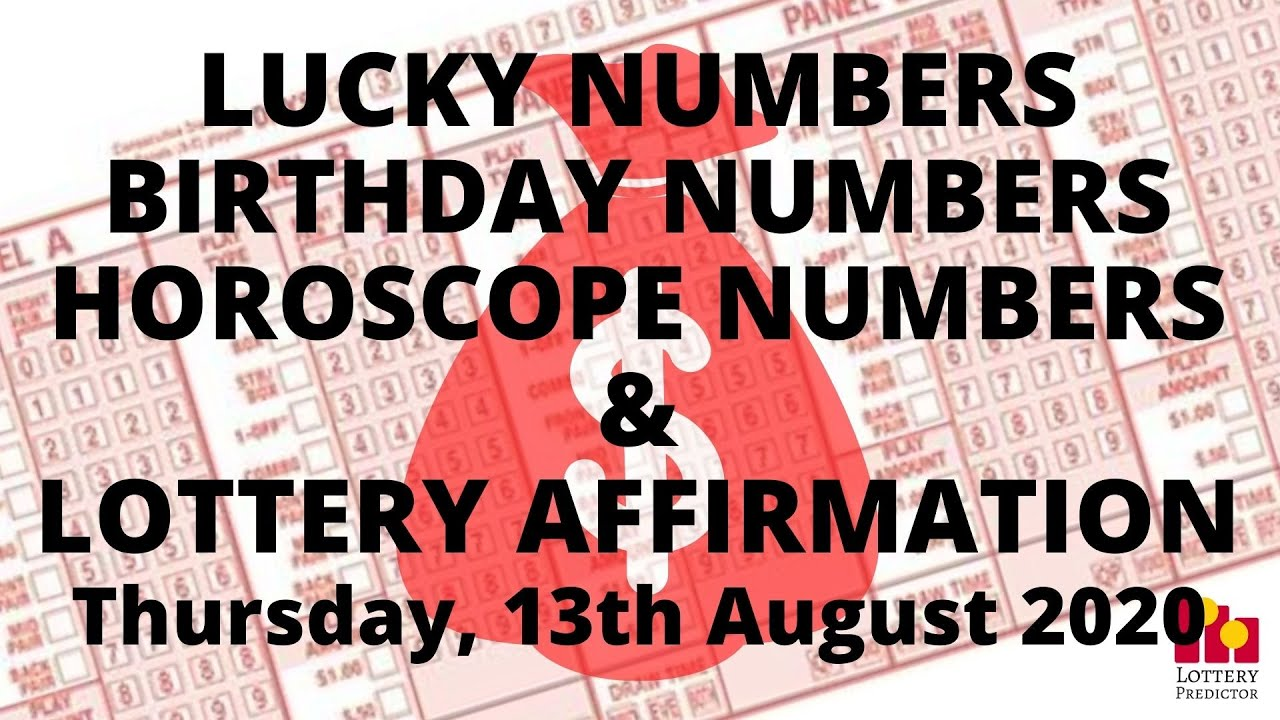 Lottery Lucky Numbers, Birthday Numbers, Horoscope Numbers & Affirmation - August 13th 2020