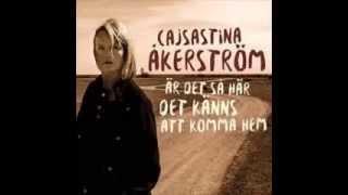 Är det så här det känns att komma hem - CajsaStina Åkerström