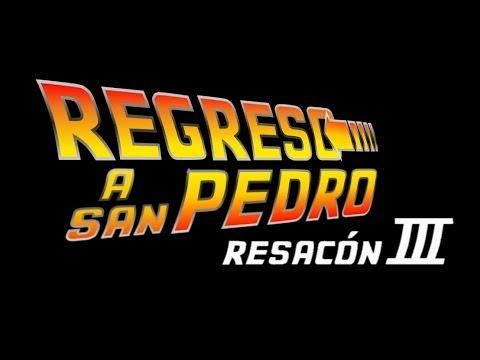 Resacón 3 Regreso a San Pedro