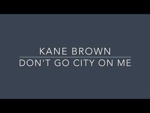 Kane Brown   Don't Go City On Me Lyric Video