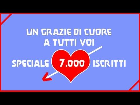 Speciale 7000 Iscritti Un Grazie Di Cuore A Tutti Voi Youtube