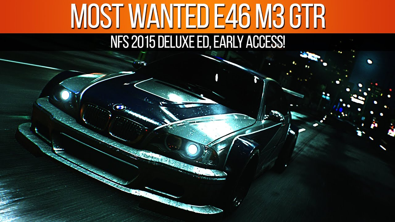 need for speed 2015 most wanted bmw e46 m3 gtr deluxe edition early access youtube. Black Bedroom Furniture Sets. Home Design Ideas