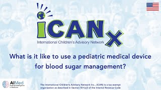 iCAN Explains 'What is it like to use pediatric medical devices for blood sugar management?'