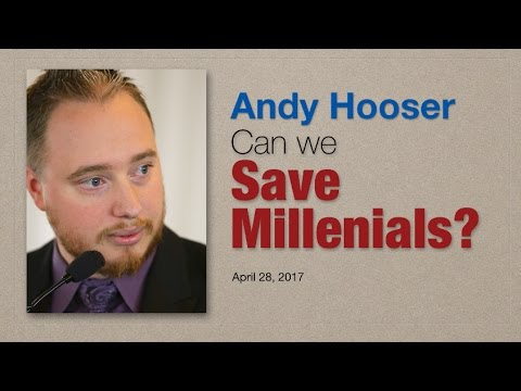 Andy Hooser: Can We Save Millenials?