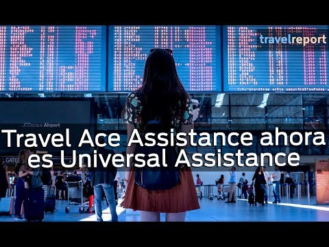Travel Ace Assistance ahora es Universal Assistance