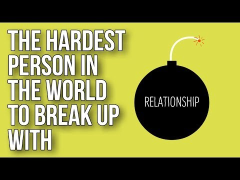 The Hardest Person in the World To Break up With