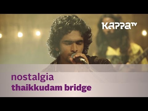 Nostalgia - Thaikkudam Bridge - Music Mojo - Kappa TV