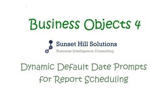 Business Objects 4x - Dynamic Default Date Prompts