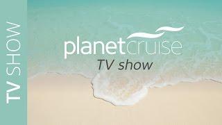 Featuring Thomson, Silversea, Riviera & Celebrity Cruises | Planet Cruise TV Show | Planet Cruise