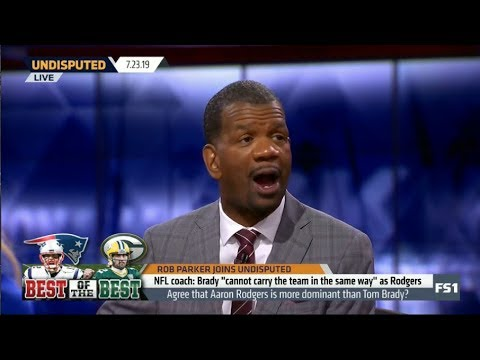 """UNDISPUTED   Rob Parker coach: Brady """"cannot carry the team in the same way"""" as Rodgers"""